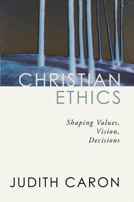 Christian Ethics: Shaping Values, Vision, Decisions