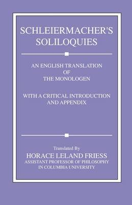 Schleiermacher's Soliloquies: An English Translation of the Monologen with a Critical Introduction and Appendi