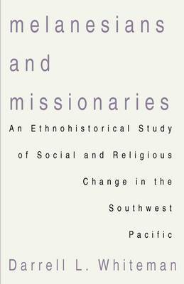 Melanesians and Missionaries: An Ethnohistorical Study of Social and Religious Change in the Southwest Pacific
