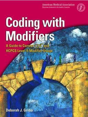 Coding With Modifiers: A Guide to Correct CPT and HCPCS Level II Modifier Usage