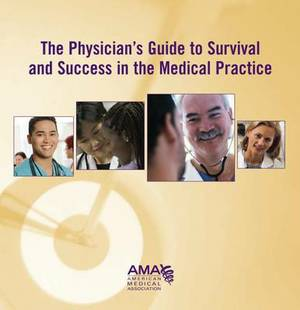 The Physician's Guide to Survival and Success in the Medical Practice