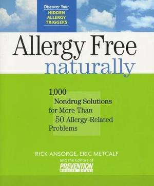 Allergy Free Naturally: 1, 000 Nondrug Solutions for More Than 50 Allergy-Related Problems