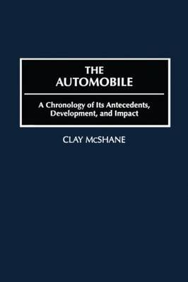 The Automobile: A Chronology of Its Antecedents, Development and Impact