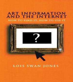 Art Information and the Internet: How to Find it, How to Use it
