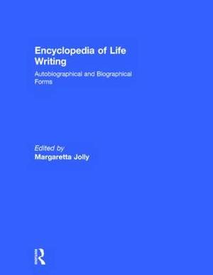 Encyclopedia of Life Writing: Autobiographical and Biographical Forms
