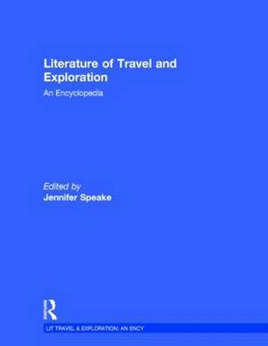 The Literature of Travel and Exploration: An Encyclopedia