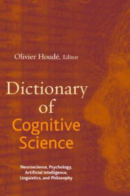 Dictionary of Cognitive Science: Neuroscience, Psychology, Artificial Intelligence, Linguistics and Philosophy