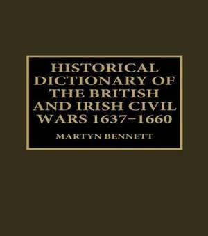 Historical Dictionary of the British and Irish Civil Wars 1637-1660