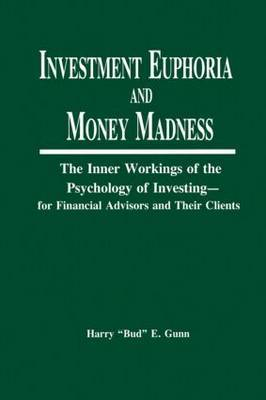 Investment Euphoria and Money Madness: The Inner Workings of the Psychology of Investing