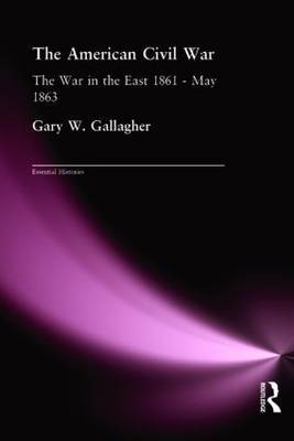 The American Civil War: The War in the East 1861-May 1863