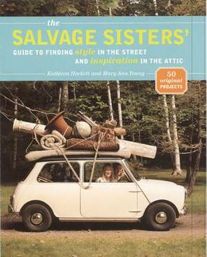 The  Salvage Sisters : A Guide to Finding Style in the Street and the Attic