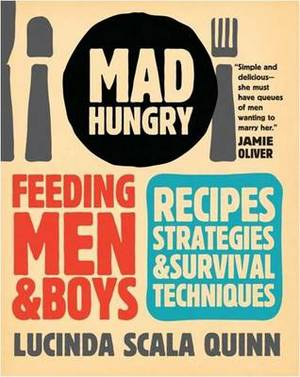 Mad Hungry: Recipes and Strategies for Feeding Men and Boys