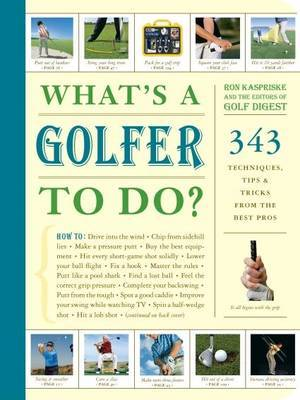 What's a Golfer to Do?: 363 Techniques, Tips, and Tricks to Get the Most Out of Your Game