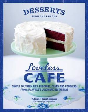 The Famous Loveless Cafe Dessert Cookbook: Simple Southern Pies, Puddings, Cakes, Cookies, and Cobblers from Nashville's Landmark Cafe