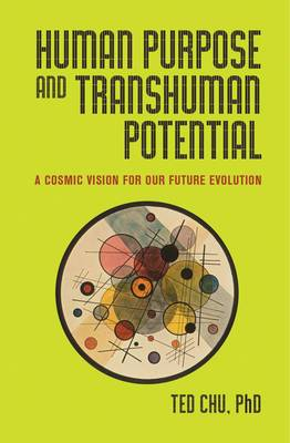 Human Purpose and Transhuman Potential: A Cosmic Vision of Our Future Evolution