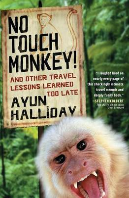 No Touch Monkey and Other Travel Lessons Learned Too Late