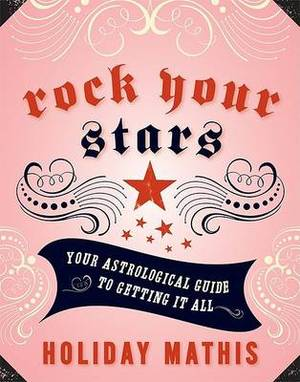 Rock Your Stars: Your Astrological Guide to Getting It All