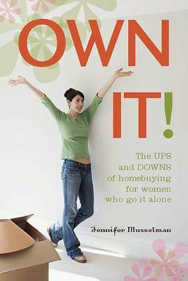 Own It!: The Ups and Downs of Homebuying for Women Who Go It Alone