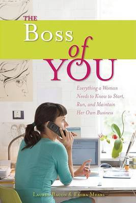 The Boss of You: Everything A Woman Needs to Know to Start, Run, and Maintain Her Own Business