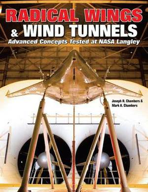 Radical Wings & Wind Tunnels  : Advanced Concepts Tested at NASA Langley