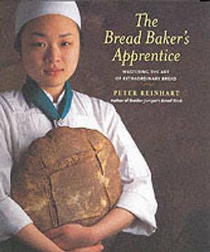 The Bread Baker's Apprentice: Making Classic Breads with the Cutting-edge Techniques of a Bread Master