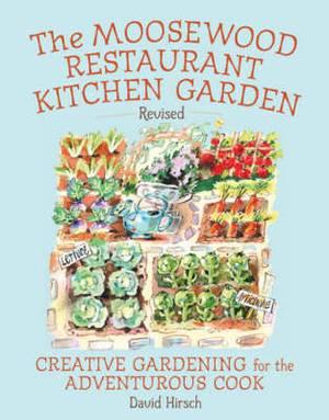 The Moosewood Restaurant Kitchen Garden: Creative Gardening for the Adventurous Cook
