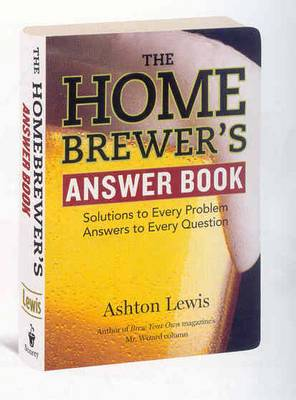 The Home Brewer's Answer Book: Solutions to Every Problem Answers to Every Question