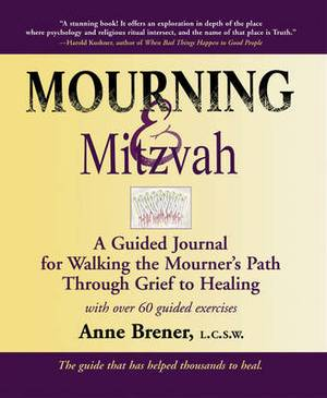 Mourning & Mitzvah: A Guided Journal for Walking the Mourners Path Through Grief to Healing