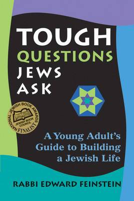 Tough Questions Jews Ask: A Young Adults Guide to Building a Jewish Life
