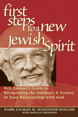 The First Steps to a New Jewish Spirit: Reb Zalman's Guide to Recapturing Intimacy and Ecstasy in Your Relationship to God