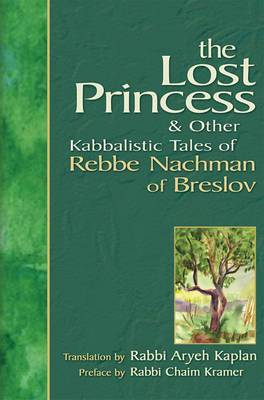 The Lost Princess and Other Kabbalistic Tales of Rebbe Nachman of Breslov: & Other Kabbalistic Tales of Rebbe Nachman of Breslov