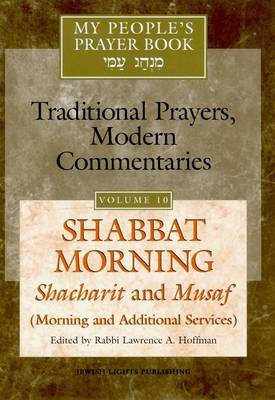 My People's Prayer Book: Shabbat Morning Shacharit and Musaf: v. 10: Shabbat Morning, Shacharit and Musaf