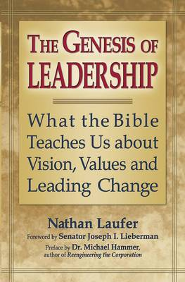 The Genesis of Leadership: What the Bible Teaches Us About Vision Values and Leading Change