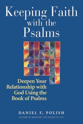 Keeping Faith with the Psalms: Deepen Your Relationship with God Using the Book of Psalms