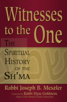 Witnesses to the One: The Spiritual History of the Sh'ma