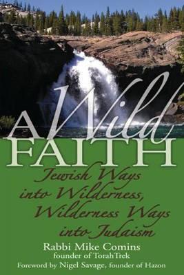 Wild Faith: Jewish Ways into Wilderness, Wilderness Ways into Judaism