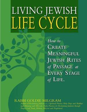 Living Jewish Life Cycle: How to Create Meaningful Jewish Rites of Passage at Every Stage in Life