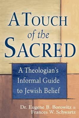 Touch of the Sacred: A Theologian's Informal Guide to Jewish Belief