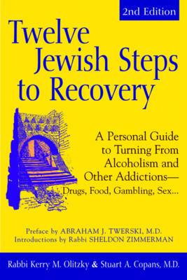 Twelve Jewish Steps to Recovery: A Personal Guide to Turning from Alcoholism and Other Addictions, Drugs, Food, Gambling, Sex..