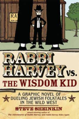 Rabbi Harvey Vs the Wisdom Kid: A Graphic Novel of Dueling Jewish Folktales in the Wild West