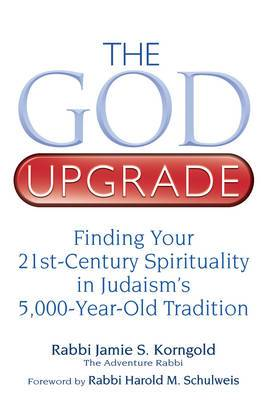 God Upgrade: Finding Your 21st-Century Spirituality in Judaism's 5,000-Year-Old Tradition