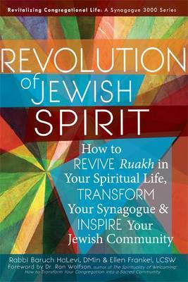 Revolution of Jewish Spirit: How to Revive Ruakh in Your Spiritual Life, Transform Your Synagogue & Inspire Your Jewish Community