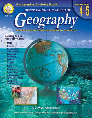 Discovering the World of Geography, Grades 4 - 5: Includes Selected National Geography Standards