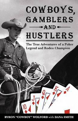 Cowboys, Gamblers and Hustlers: The True Adventures of a Rodeo Champion and Poker Legend