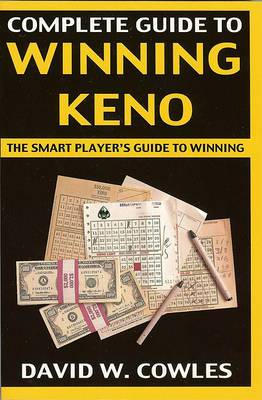 Complete Guide to Winning Keno: The Smart Player's Guide to Winning