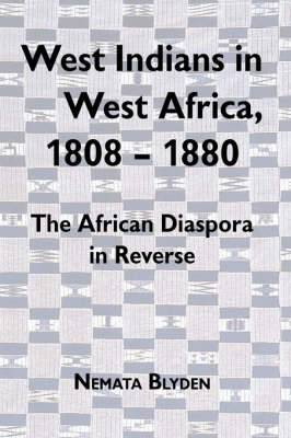 West Indians in West Africa, 1808-1880: The African Diaspora in Reverse