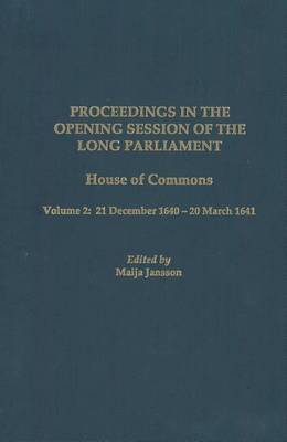 Proceedings in the Opening Session of the Long P - House of Commons: Volume 2: 21 December 1640-20 March 1641