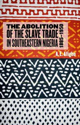 The Abolition of the Slave Trade in Southeastern Nigeria, 1885-1950
