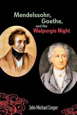 Mendelssohn, Goethe, and the Walpurgis Night - The Heathen Muse in European Culture, 1700-1850