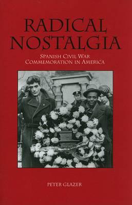 Radical Nostalgia: Spanish Civil War Commemoration in America